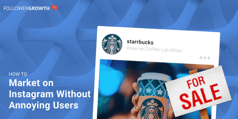 How to Market on Instagram without Annoying Users